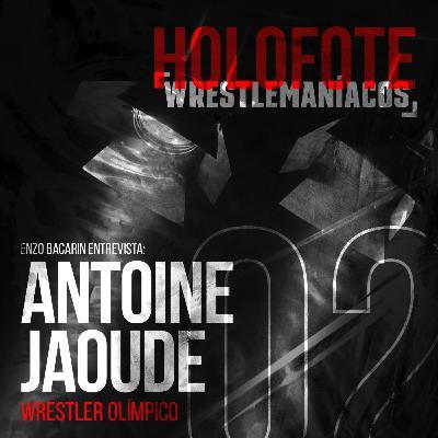 Holofote Wrestlemaníacos #2 - Antoine Jaoude