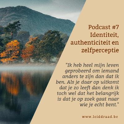 #7 Identiteit, zelfperceptie en authenticiteit