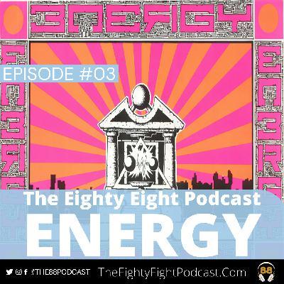 The Eighty Eight Podcast | #03 | Energy