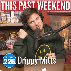 Drippy Mitts | This Past Weekend #226