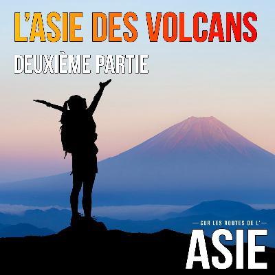 #60 – L'Asie des volcans, 2ème partie