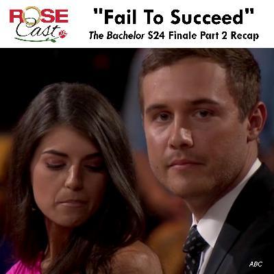 """Fail To Succeed"" | 'The Bachelor' S24 Finale Part 2 Recap"