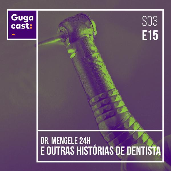 Dr. Mengele 24h e outras HISTÓRIAS DE DENTISTA - Gugacast - S03E15