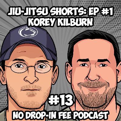 #13 - Jiu-Jitsu Shorts: Episode 1 - Update with Dr. Korey Kilburn