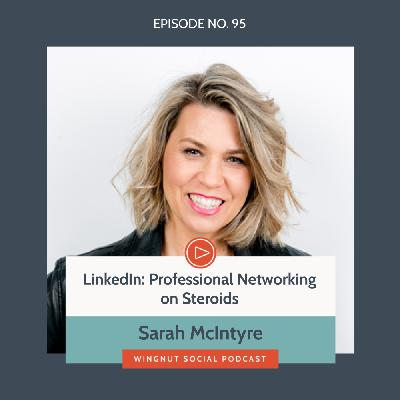 LinkedIn: Professional Networking on Steroids, with Sarah McIntyre