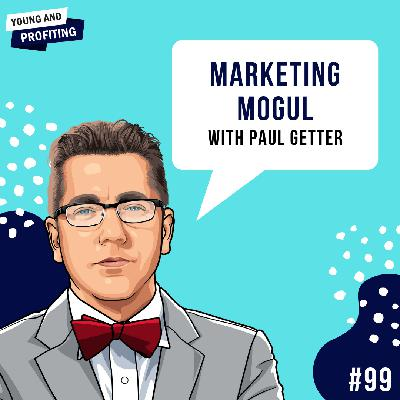 #99: Become a Marketing Mogul with Paul Getter