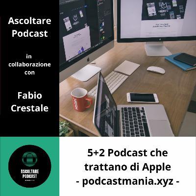5+2 Podcast italiani che parlano di Apple - podcastmania.xyz