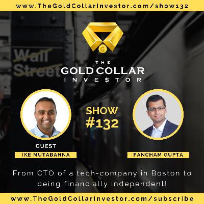 TGCI 132: From CTO of a tech-company in Boston to being financially independent!