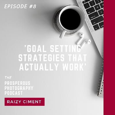 Episode #8 - Goal Setting Strategies That Actually Work