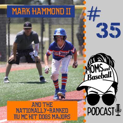 035: Mark Hammond II & the Nationally-Ranked 11u MC Hit Dogs Majors