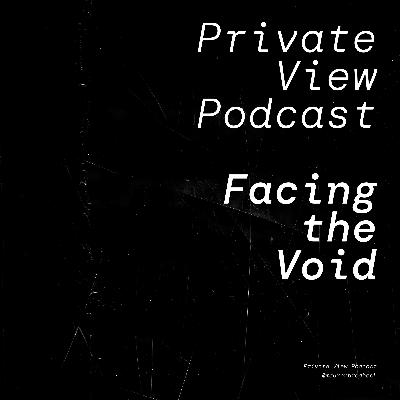 Private View Podcast   Facing the Void