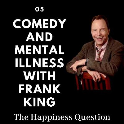 Comedy and Mental Illness with Frank King | EP 5