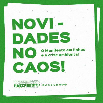 Novidades no caos! O Manifesto em linhas e a crise ambiental | Rascunhos #1