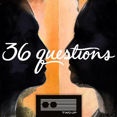 36 Questions - The Podcast Musical - Act 3 of 3