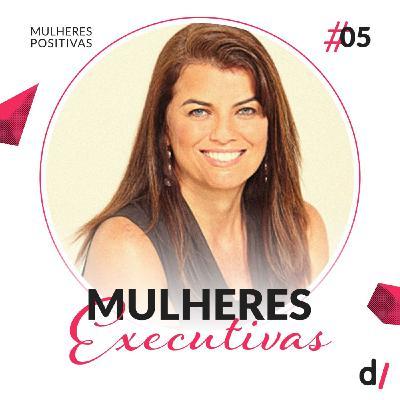 Mulheres Positivas #05 - Mulheres Executivas | com Paula Costa