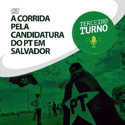 Terceiro Turno #03: A corrida pela candidatura do PT em Salvador