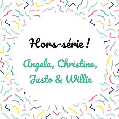 [Hors-série] Angela, Christine, Justo et Willie
