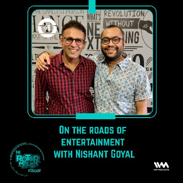 Ep. 48: On the Roads of Entertainment with Nishant Goyal