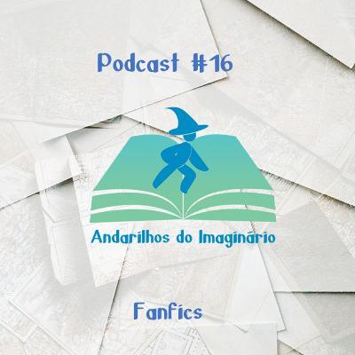 Andarilhos do Imaginário #16 - Fanfics