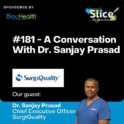 #181 - Dr. Sanjay Prasad, CEO at SurgiQuality