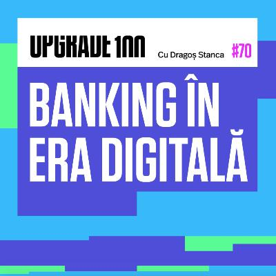 #70 DIGITALIZAREA BANKINGULUI & BIG TECH. Doi oameni-cheie ai ING Bank și Microsoft, despre transformarea digitală a sistemului financiar-bancar.