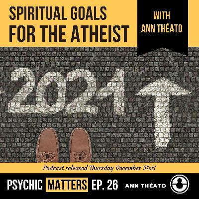 PM 026: Spiritual Goals For The Atheist