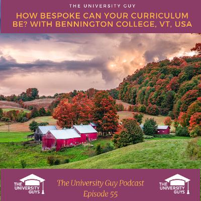 Episode 55: How bespoke can your curriculum be? With Bennington College, Vermont, USA