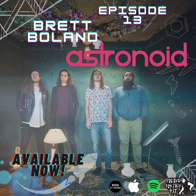 Episode 13 - Brett Boland (Astronoid)