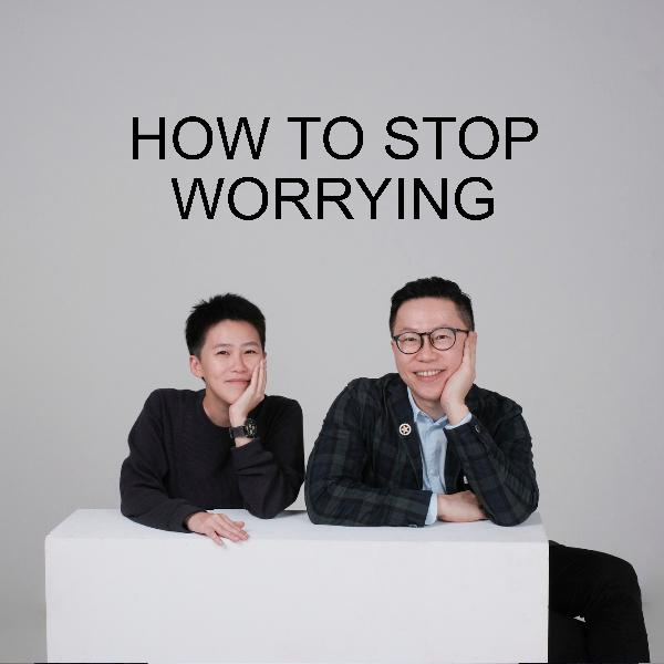 Ep #10 - How To Stop Worrying