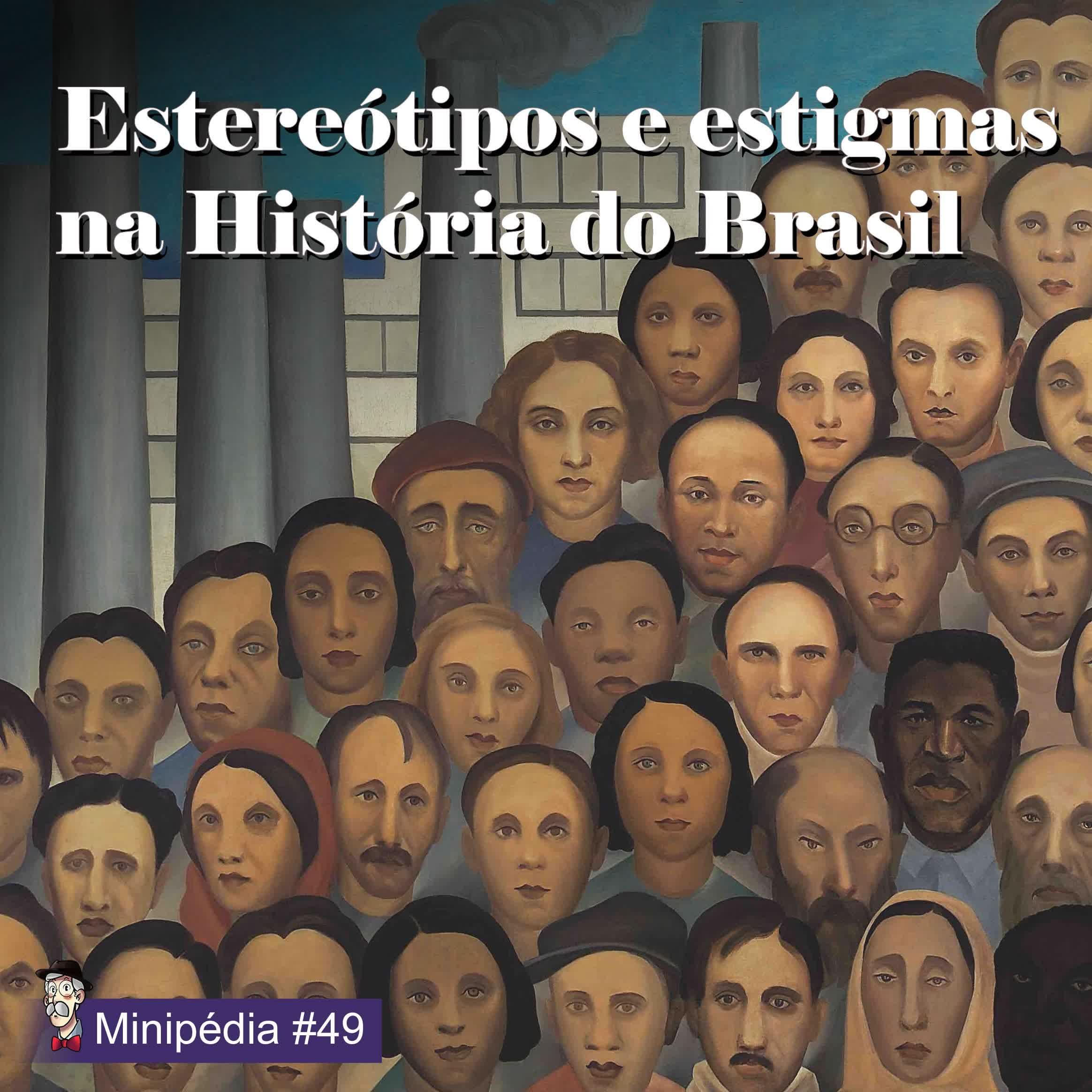[Minipédia] Estereótipos e estigmas na História do Brasil