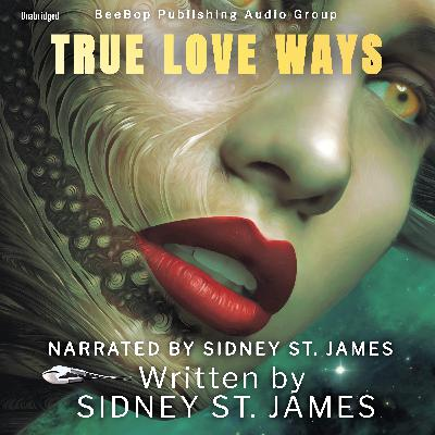 Episode 14: The Making of True Loves Ways by Sidney St. James