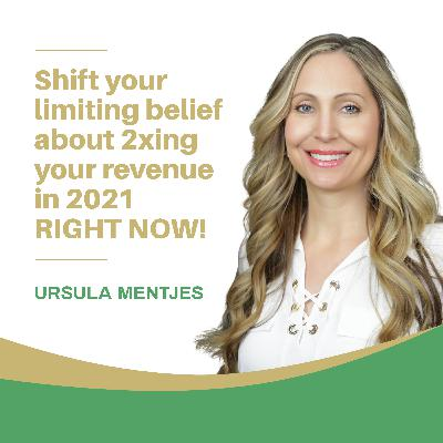 EP150: Shifting Your Limiting Belief About 2xing Your Revenue in 2021 RIGHT NOW!