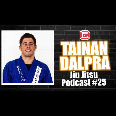 TAINAN DALPRA - Jiu Jitsu Podcast 25