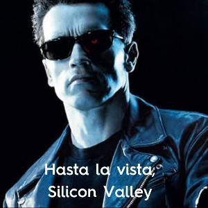 Hasta la vista Silicon Valley