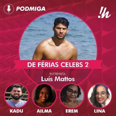 RESUMO E RESENHA #45 - De Férias CELEBS 2: Luís Mattos conta bastidores da briga com Rico Melquiades e comenta temperamento das celebridades