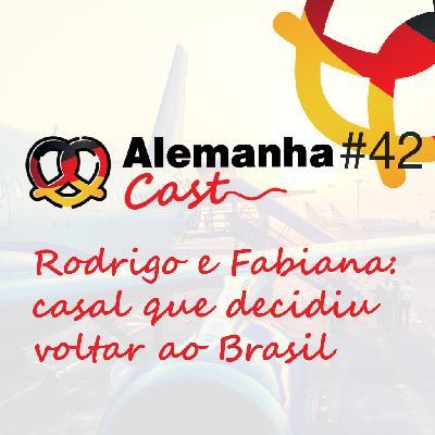 #42 Rodrigo e Fabiana: casal que decidiu voltar ao Brasil
