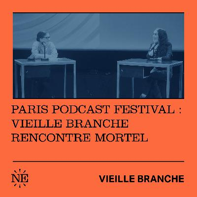 Paris Podcast Festival : Vieille Branche rencontre Mortel