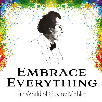 Introducing Embrace Everything - The World of Gustav Mahler