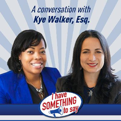 """Episode #93: """"I Have SOMETHING To Say"""" with special guest, Kye Walker, Esq."""