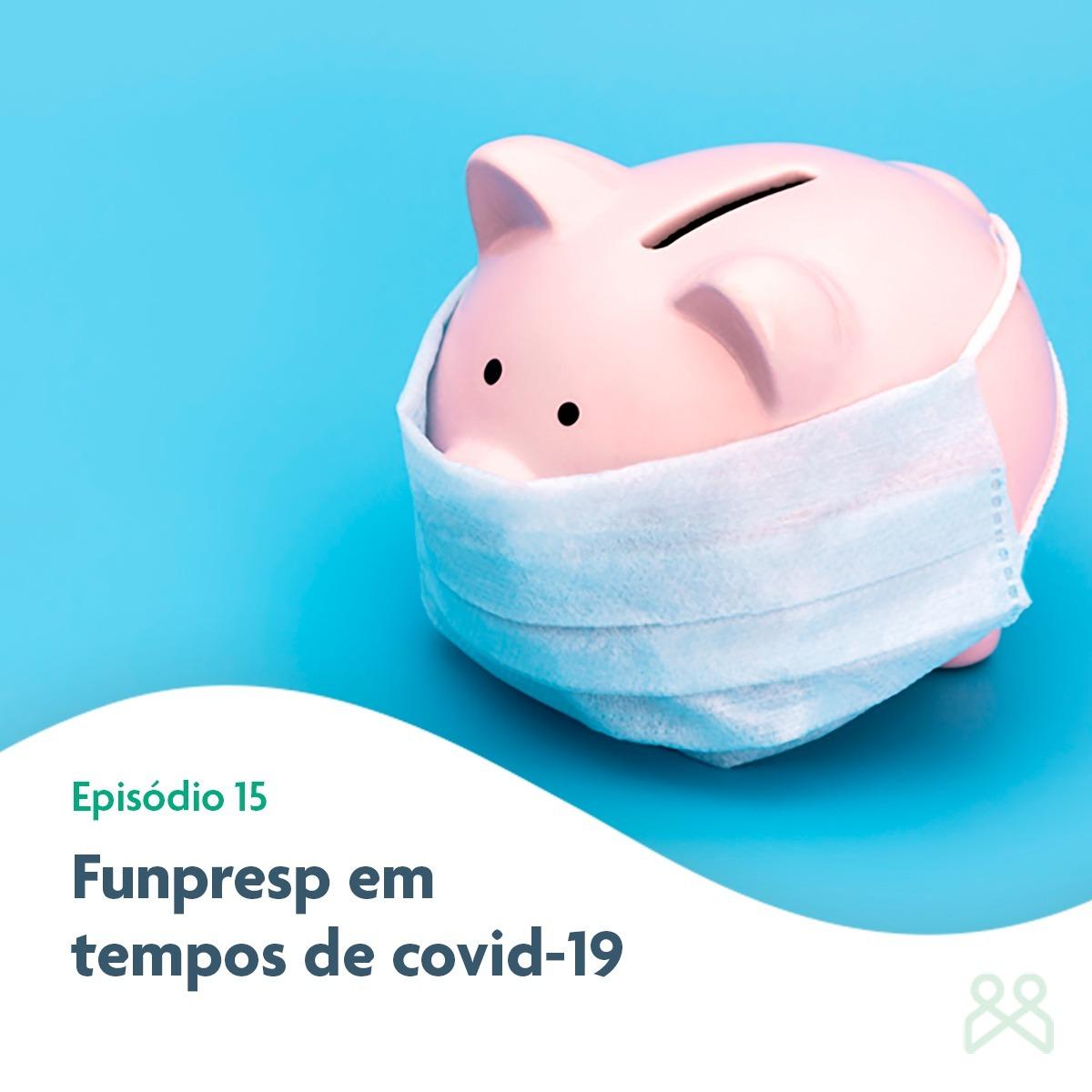 Podcast Funpresp - Funpresp em tempos de covid-19