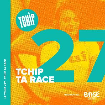 #27 - Tchip ta race