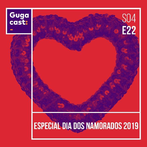 Especial Dia dos Namorados 2019 - Gugacast - S04E22
