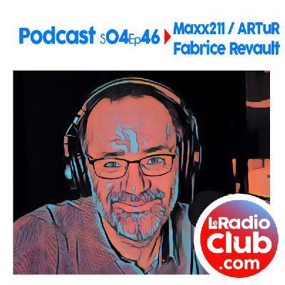 S04Ep46 PodCast LeRadioClub Maxx211 - ARTuR avec Fabrice Revault