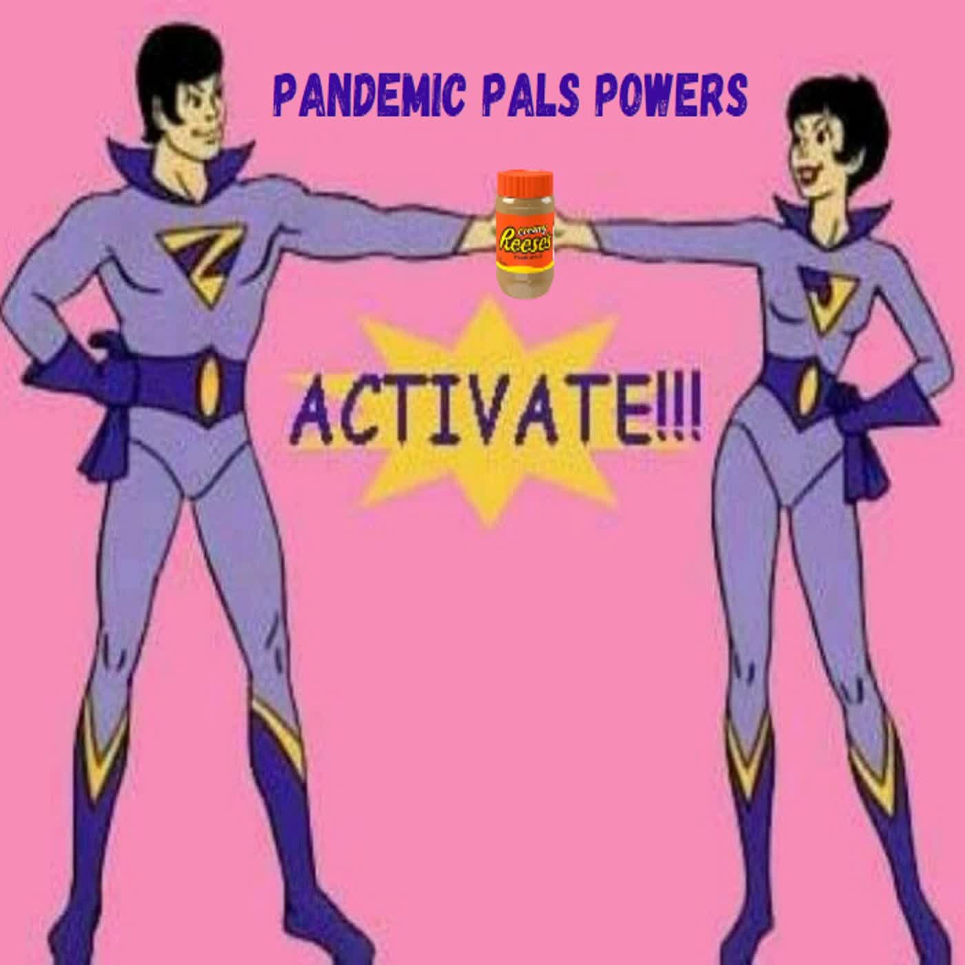 Pandemic Pals Powers Activate