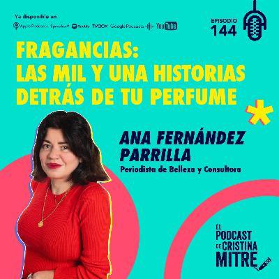 Fragancias: las mil y una historias detrás de tu perfume con Ana Fernández Parrilla. Episodio 144