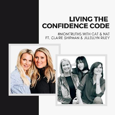 Living the Confidence Code with Claire Shipman & JillEllyn Riley