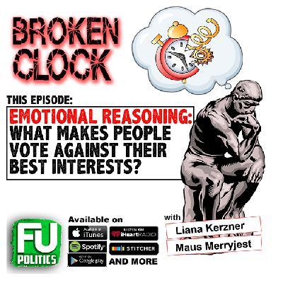 BROKEN CLOCK - EMOTIONAL REASONING or WHAT MAKES PEOPLE VOTE AGAINST THEIR BEST INTERESTS?