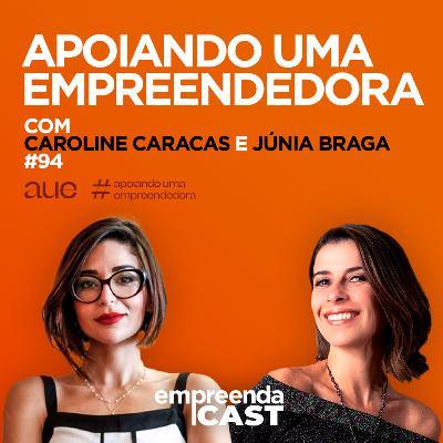 Empreendedorismo Feminino com: Caroline Caracas e Júnia Braga | #AUE Apoiando uma Empreendedora | #EP094