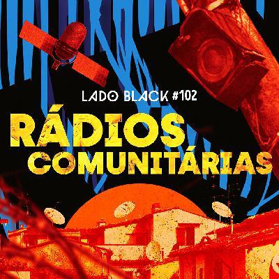 Lado Black #102 • Rádios Comunitárias, com Saci Pererê