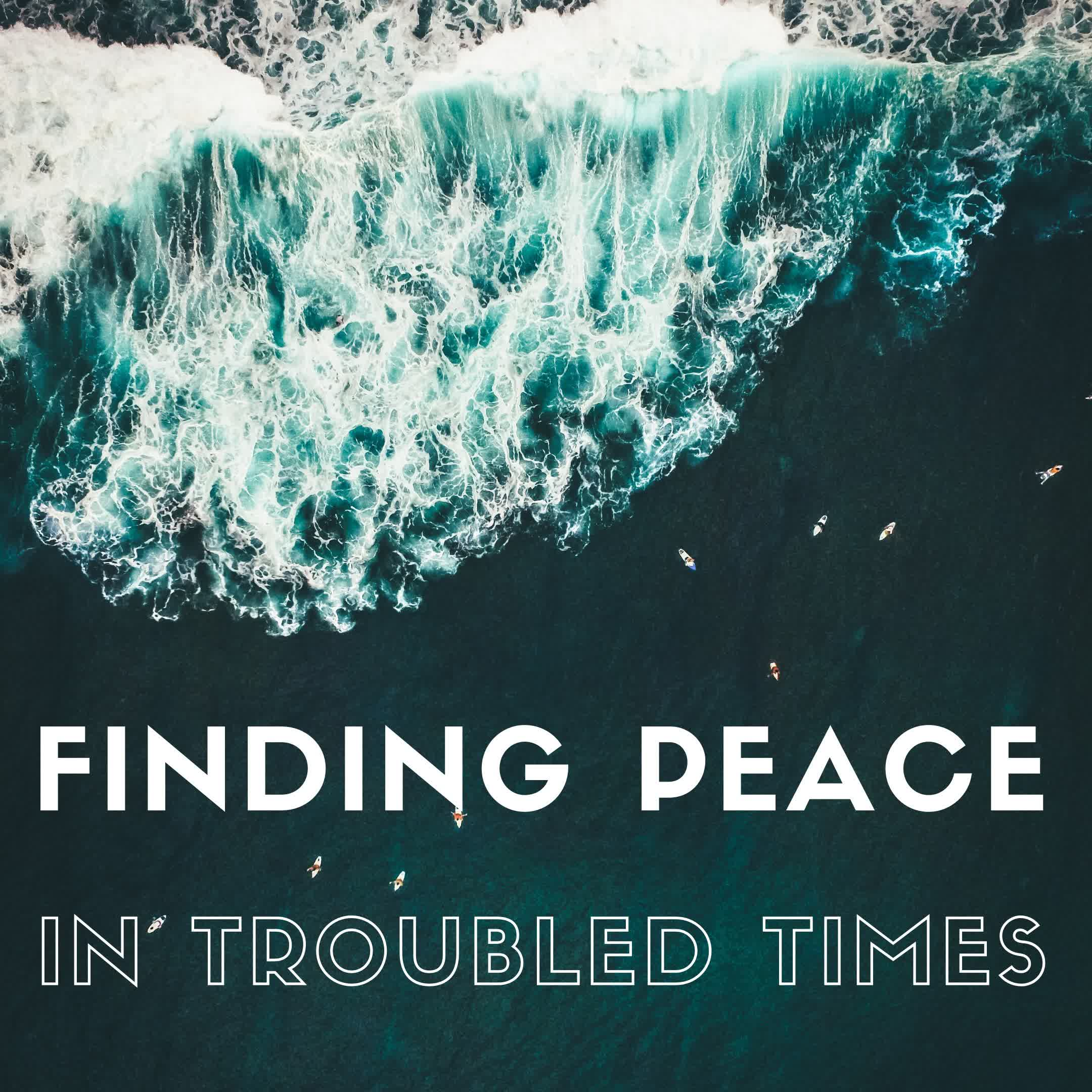 Finding Peace in Troubling Times: Being a Peacemaker